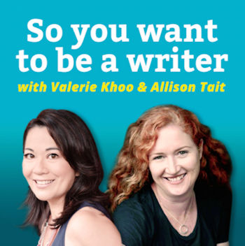 So You Want To Be A Writer with Valerie Khoo & Allison Tait